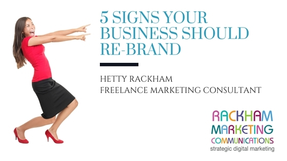 5 key signs your business should re-brand by Hetty Rackham, Freelance Marketing Consultant